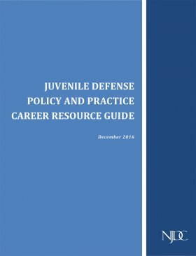 Juvenile Defense Policy and Practice Career Resource Guide
